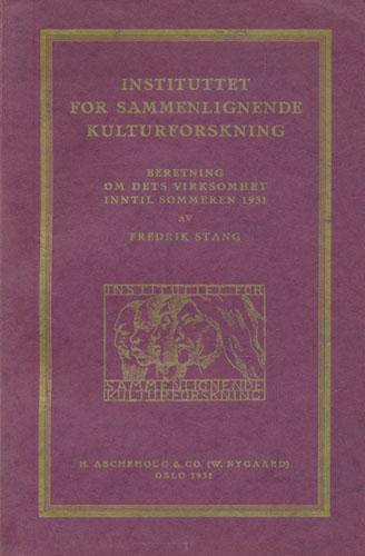 Instituttet for sammenlignende kulturforskning. Beretning om dets virksomhet inntil sommeren 1931.