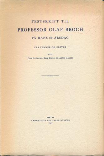 (BROCH, OLAF) Festskrift til professor Olaf Broch på hans 80-årsdag. Fra venner og elever. Ved Chr. S. Stang, Erik Krag og Arne Gallis.