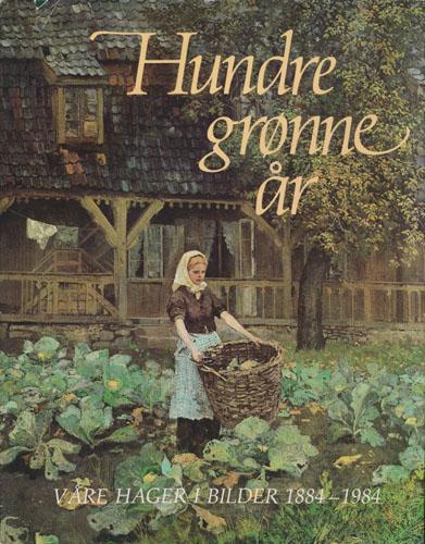 Hundre grønne år. Våre hager i bilder 1884-1984.