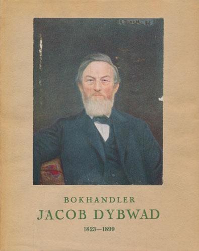 (DYBWAD, JACOB) Bokhandler Jacob Dybwad 1823 - 1899. En biografi. Trykt som manuskript vesentlig for familien.