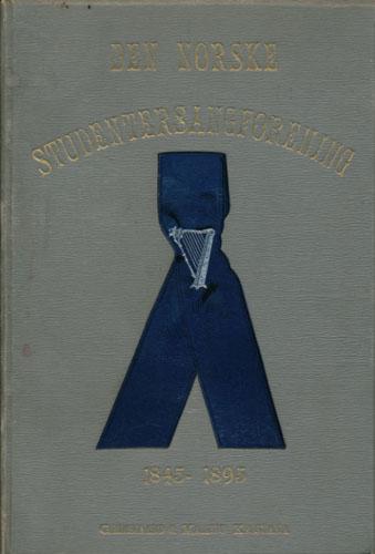 Den norske Studentersangforening 1845-1895. Festskrift udgivet i anledning af Foreningens 50aars Jubilæum. Ved -.