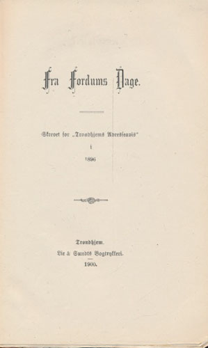 """(KOREN, KRISTIAN BRINCK) Fra Fordums Dage. Skrevet for """"Trondhjems Adresseavis"""" i 1896."""