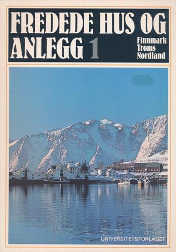Fredede hus og anlegg 1. Finnmark. Troms. Nordland.
