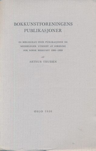 Bokkunstforeningens publikasjoner. En bibliografi over publikasjoner og meddelelser utsendt av Forening for Norsk Bokkunst 1900-1950.