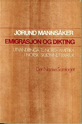 Emigrasjon og dikting. Utvandringa til Nord-Amerika i norsk skjønnlitteratur.