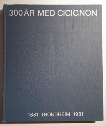 300 ÅR MED CICIGNON.  1681-1981.