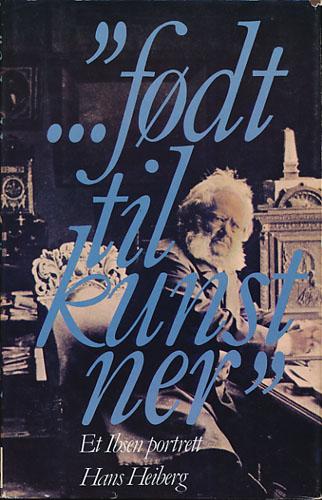 """(IBSEN, HENRIK) ...""""født til kunstner"""". Et Ibsen portrett."""