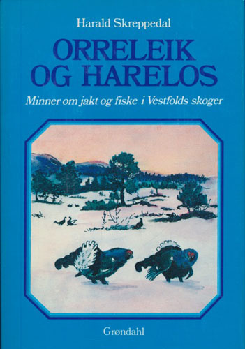 Orreleik og harelos. Erindringer om jakt og fiske i Vestfolds skoger.