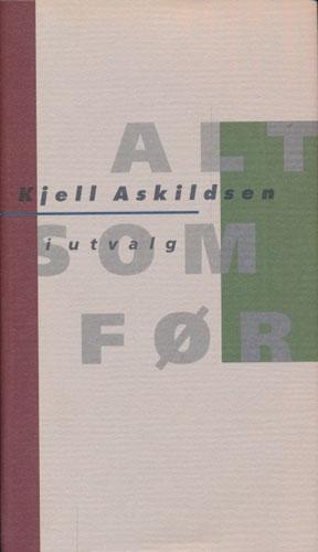 Alt som før. Kjell Askildsen i utvalg. Utvalg og etterord ved Morten H. Olsen.