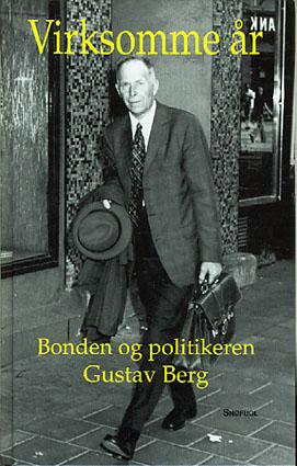 (BERG, GUSTAV) Virksomme år. Bonden og politikeren Gustav Berg.