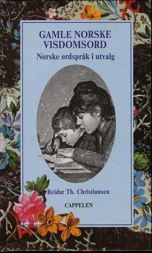 (GODE RÅD OG GAMMEL VISDOM) Gamle norske visdomsord. Norske ordspråk i utvalg.