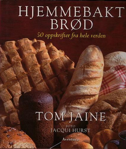 Hjemmebakt brød. 50 oppskrifter fra hele verden.