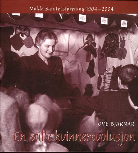 En stille kvinnerevolusjon. Molde Sanitetsforening 1904-2004.
