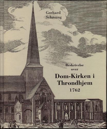 Beskrivelse Over Den tilforn meget prægtige Og vidtberømte Dom-Kirke i Throndhjem, Egentligen kaldet Christ-Kirken.