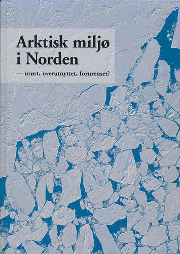 Arktisk miljø i Norden. -urørt, overutnyttet, forurenset?