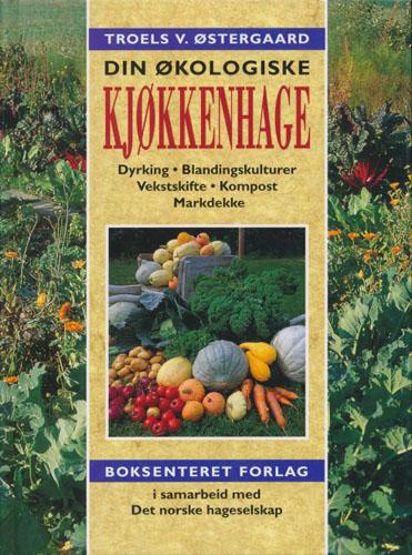 Din økologiske kjøkkenhage. Dyrking, blandingskulturer, vekstskifte, kompost, markdekke.