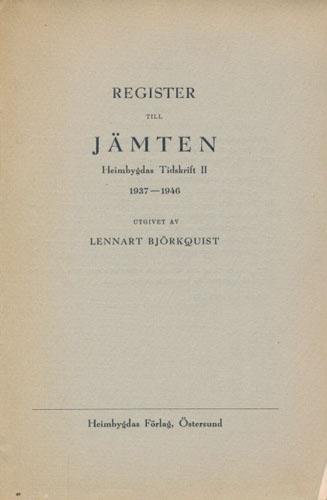 REGISTER TIL JÄMTEN.  Heimbygdas Tidsskrift II. 1937-1946. Utgivet av Lennart Björkquist.