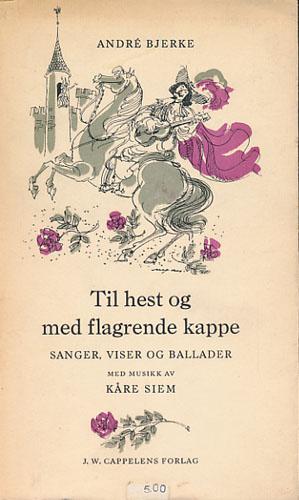 Til hest og med flagrende kappe. Sanger, viser og ballader. Med musikk av Kåre Siem.
