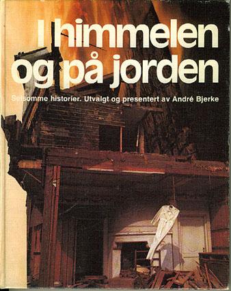 I HIMMELEN OG PÅ JORDEN.  Selsomme historier. Utvalgt og presentert av André Bjerke.