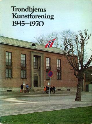 Trondhjems Kunstforening 1945-1970.