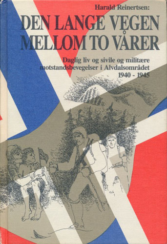 (ALVDAL) Den lange vegen mellom to vårer. Daglig liv og sivile og militære motstandsbevegelser i Alvdalsområdet 1940-1945.