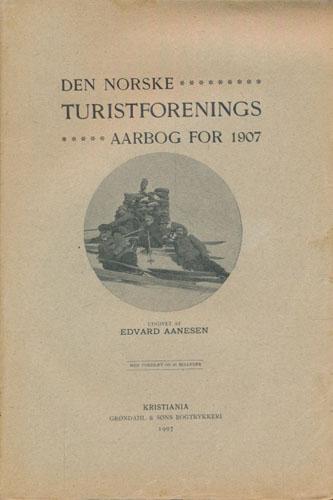 DEN NORSKE TURISTFORENINGS AARBOG for 1907.  Udgivet af Edvard Aanesen. Med portræt og 65 billeder.