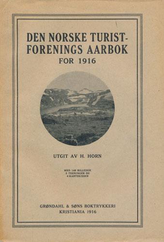 DEN NORSKE TURISTFORENINGS AARBOK for 1916.  Utgit av H. Horn. Med 148 billeder, 2 tegninger og 4 kartskisser.