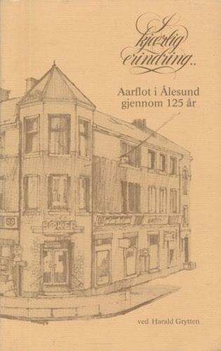 I kjærlig erindring.. Aarflot i Ålesund gjennom 125 år.