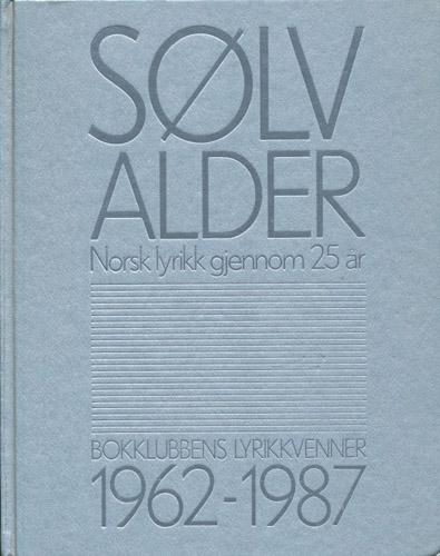 SØLVALDER.  Norsk lyrikk gjennom 25 år. Bokklubbens lyrikkvenner 1962-1987. Redigert av Ivar Havnevik.