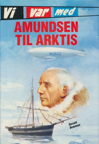 (AMUNDSEN, ROALD) Vi var med Amundsen til Arktis.