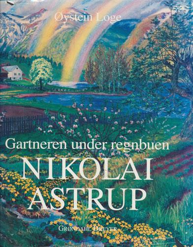 (ASTRUP, NIKOLAI) Gartneren under regnbuen. Hjemstavnskunstneren Nikolai Astrup.