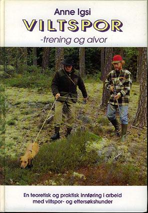 Viltspor - trening og alvor. En innføring i arbeid med viltspor- og ettersøkshunder.