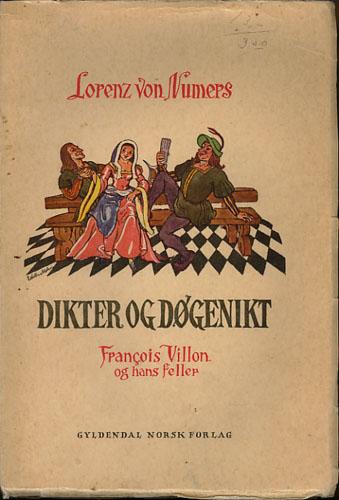 (VILLON, FRANCOIS) Dikter og døgenikt. Francois Villon og hans feller.