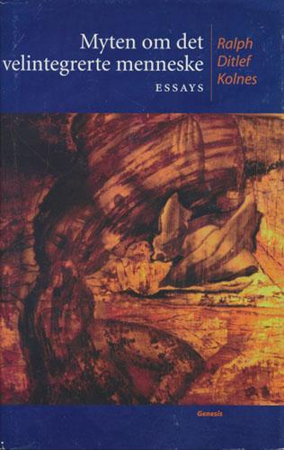 Myten om det velintegrerte menneske... Essays.