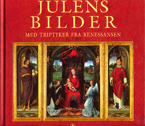 JULENS BILDER.  Med triptyker fra renessansen.