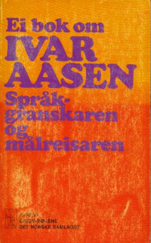 (AASEN, IVAR) Ei bok om Ivar Aasen. Språkgranskaren og målreisaren.