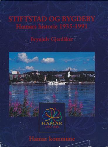 Stiftstad og bygdeby. Hamars historie 1935-1991.