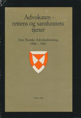 Advokaten - rettens og samfunnets tjener. Den Norske Advokatforening 1908 - 1983.