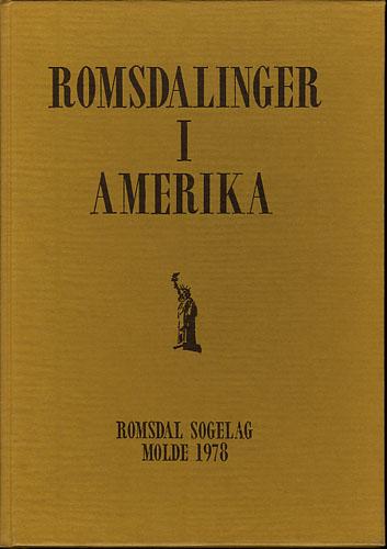 ROMSDALINGER I AMERIKA.  Artikler fra Romsdalslagets årbøker og bidrag av Odd Meringdal, Lars A. Stavig, Virginia og Camilla Wicks og andre.