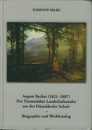 (BECKER, AUGUST) August Becker (1821 - 1887). Der Darmstädter Landschaftmaler aus der Düsseldorfer Schule. Biographie und Werkkatalog.