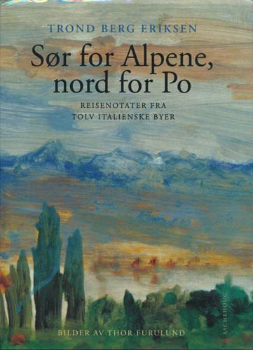 Sør for Alpene, nord for Po. Reisenotater fra tolv italienske byer. Bilder av Thor Furulund.