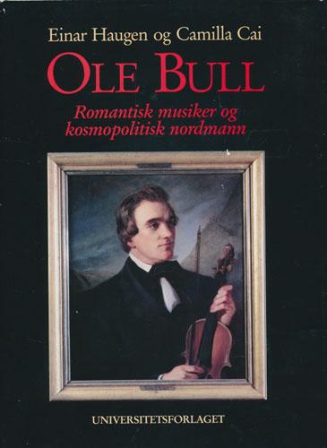 (BULL, OLE) Ole Bull. Romantisk musiker og kosmopolitisk nordmann.