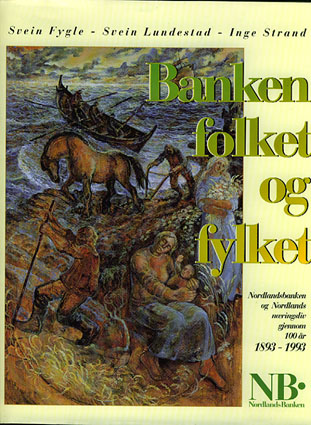 Banken, folket og fylket. Nordlandsbanken og Nordlands næringsliv gjennom 100 år 1893-1993.