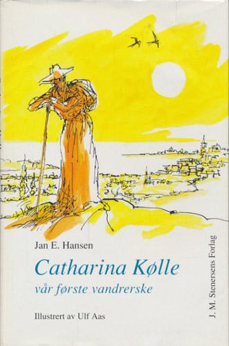 (KØLLE, CATHARINE) Catharina Kølle. Vår første vandrerske. En skisse. Illustrert av Ulf Aas.