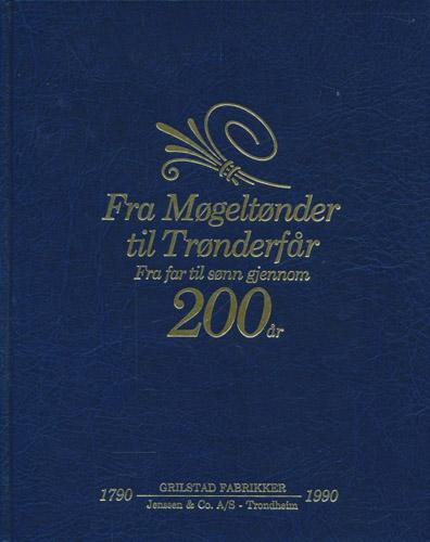 (GRILSTAD FABRIKKER) FRA MØGELTØNDER TIL GULL SALAMI.  175 år. Grilstad Fabrikker 1790-1965.