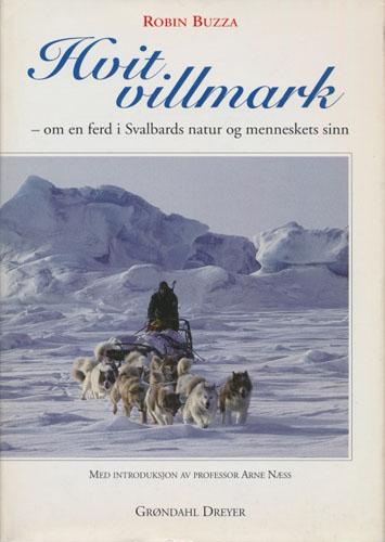 Hvit villmark. - om en ferd i Svalbards natur og menneskets sinn.