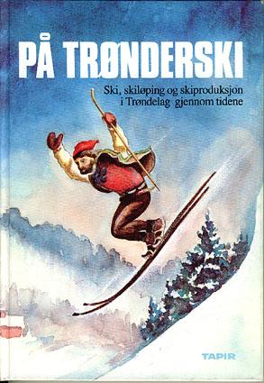 PÅ TRØNDERSKI.  Ski, skiløping og skiproduksjon i Trøndelag gjennom tidene. Redigert av Alf Eggset og Jørn Sandnes. Utgitt av Trøndelag Folkemuseum.