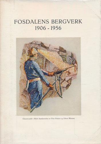 FOSDALENS BERGVERK 1906-1956.  Gruvedriften i Malm gjennom 50 år.