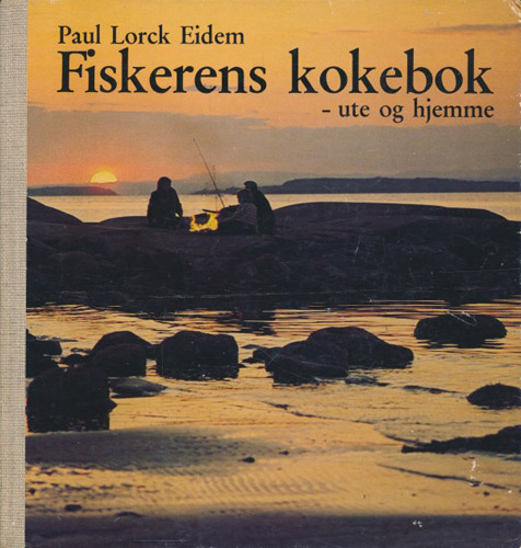 Fiskerens kokebok - ute og hjemme. En ABU-bok til fiskens pris - som mat.