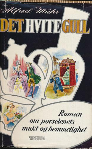 Det hvite gull. Roman om porselenets makt og hemmelighet.